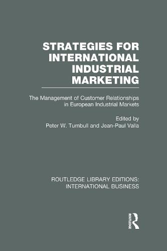 Strategies for International Industrial Marketing: The Management of Customer Relationships in European Industrial Markets - Routledge Library Editions: International Business (Hardback)