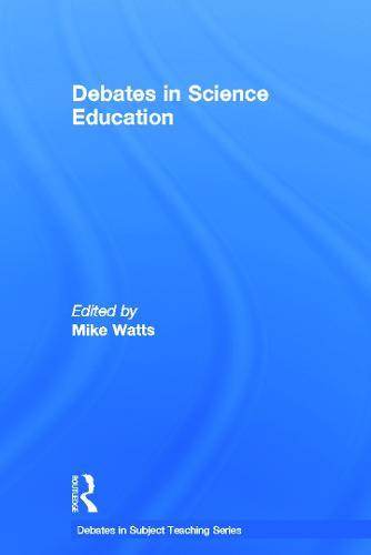 Debates in Science Education - Debates in Subject Teaching (Hardback)