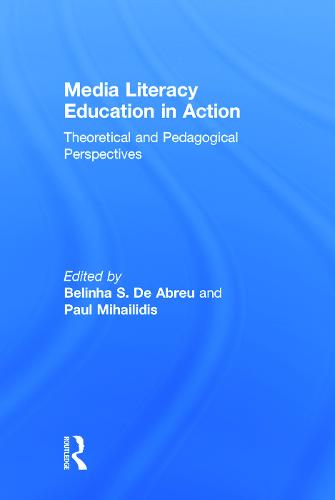 Media Literacy Education in Action: Theoretical and Pedagogical Perspectives (Hardback)