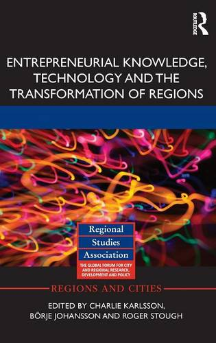Entrepreneurial Knowledge, Technology and the Transformation of Regions - Regions and Cities (Hardback)