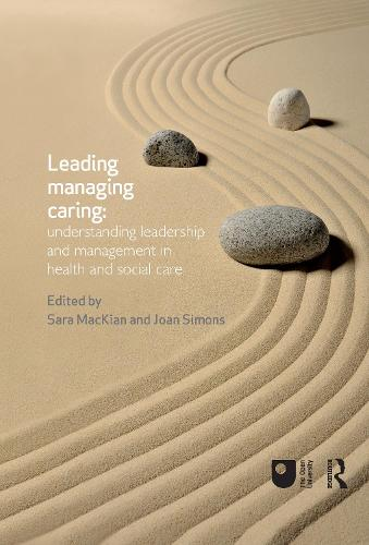 Leading, Managing, Caring: Understanding Leadership and Management in Health and Social Care (Hardback)