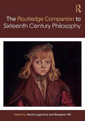 Routledge Companion to Sixteenth Century Philosophy - Routledge Philosophy Companions (Hardback)