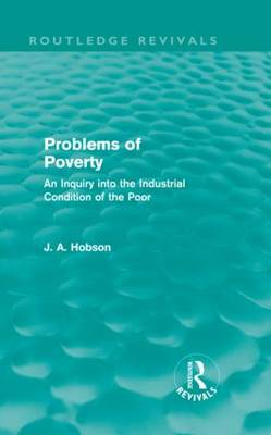 Problems of Poverty: An Inquiry into the Industrial Condition of the Poor (Hardback)