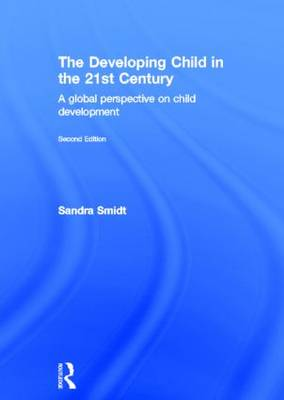 The Developing Child in the 21st Century: A global perspective on child development (Hardback)