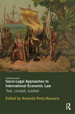 Socio-Legal Approaches to International Economic Law: Text, Context, Subtext (Paperback)