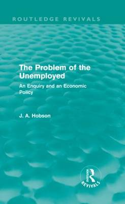 The Problem of the Unemployed: An Enquiry and an Economic Policy - Routledge Revivals (Hardback)