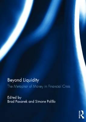 Beyond Liquidity: The Metaphor of Money in Financial Crisis (Hardback)
