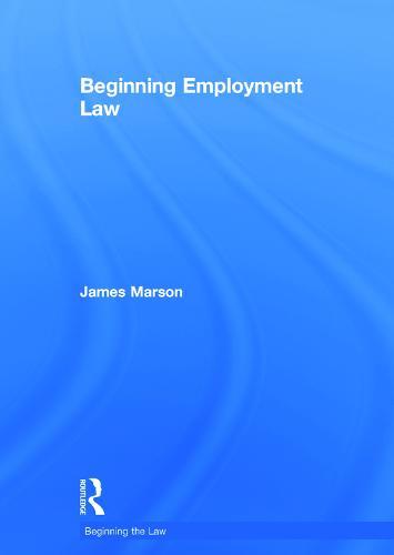 Beginning Employment Law - Beginning the Law (Hardback)