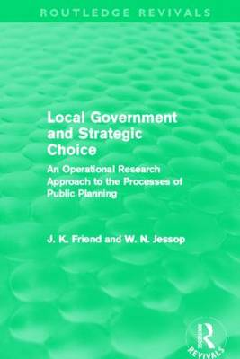 Local Government and Strategic Choice: An Operational Research Approach to the Processes of Public Planning - Routledge Revivals (Hardback)