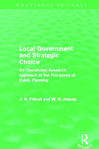 Local Government and Strategic Choice: An Operational Research Approach to the Processes of Public Planning - Routledge Revivals (Paperback)