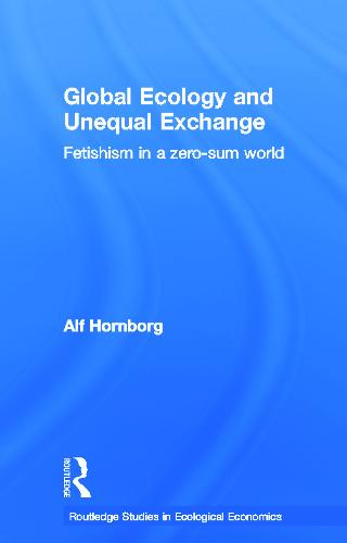 Global Ecology and Unequal Exchange: Fetishism in a Zero-Sum World (Paperback)