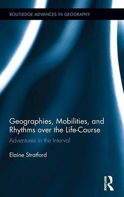 Geographies, Mobilities, and Rhythms over the Life-Course: Adventures in the Interval - Routledge Advances in Geography (Hardback)