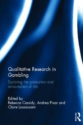 Qualitative Research in Gambling: Exploring the Production and Consumption of Risk (Hardback)