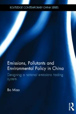 Emissions, Pollutants and Environmental Policy in China: Designing a National Emissions Trading System - Routledge Contemporary China Series (Hardback)