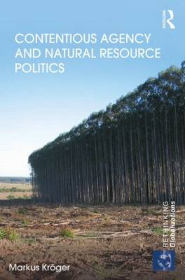 Contentious Agency and Natural Resource Politics - Rethinking Globalizations (Hardback)
