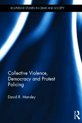 Collective Violence, Democracy and Protest Policing (Hardback)