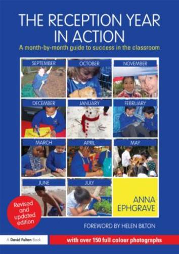 The Reception Year in Action, revised and updated edition: A month-by-month guide to success in the classroom (Paperback)