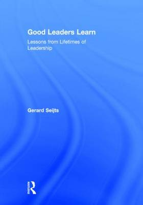 Good Leaders Learn: Lessons from Lifetimes of Leadership (Hardback)