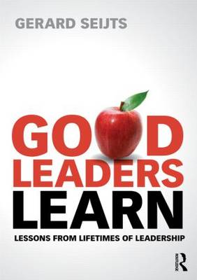 Good Leaders Learn: Lessons from Lifetimes of Leadership (Paperback)