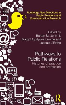 Pathways to Public Relations: Histories of Practice and Profession - Routledge New Directions in Public Relations & Communication Research (Hardback)