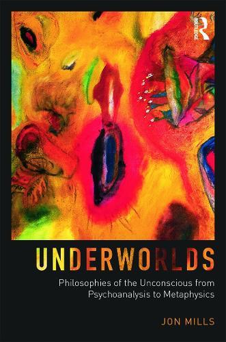 Underworlds: Philosophies of the Unconscious from Psychoanalysis to Metaphysics (Hardback)