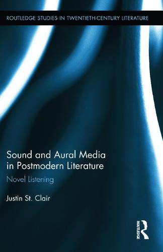 Sound and Aural Media in Postmodern Literature: Novel Listening - Routledge Studies in Twentieth-Century Literature (Hardback)
