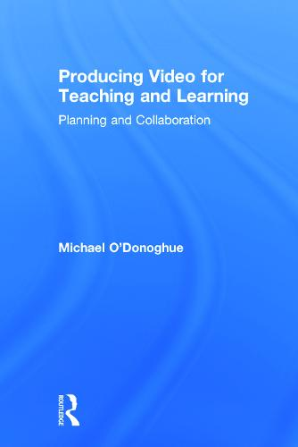 Producing Video For Teaching and Learning: Planning and Collaboration (Hardback)