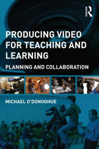Producing Video For Teaching and Learning: Planning and Collaboration (Paperback)