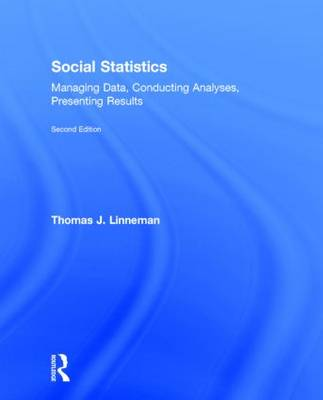 Social Statistics: Managing Data, Conducting Analyses, Presenting Results - Sociology Re-Wired (Hardback)