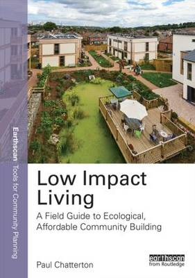 Low Impact Living: A Field Guide to Ecological, Affordable Community Building - Earthscan Tools for Community Planning (Paperback)