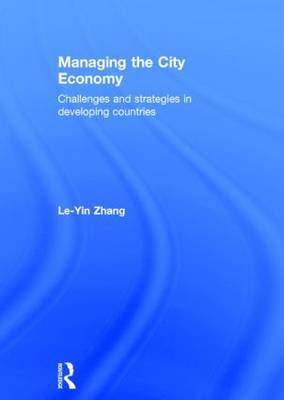 Managing the City Economy: Challenges and Strategies in Developing Countries (Hardback)