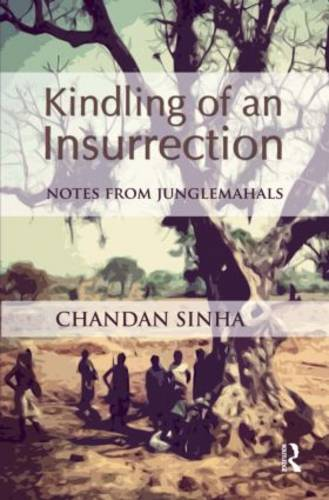 Kindling of an Insurrection: Notes from Junglemahals (Hardback)