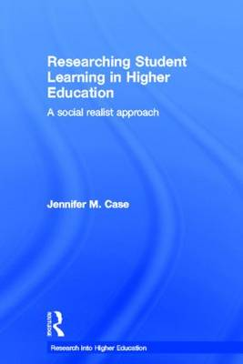 Researching Student Learning in Higher Education: A social realist approach - Research into Higher Education (Hardback)