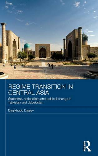 Regime Transition in Central Asia: Stateness, Nationalism and Political Change in Tajikistan and Uzbekistan (Hardback)
