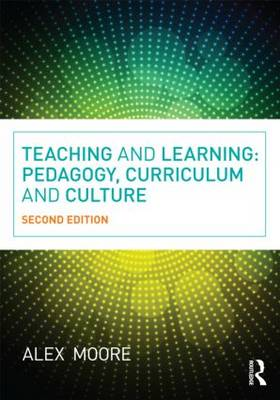 Teaching and Learning: Pedagogy, Curriculum and Culture (Paperback)
