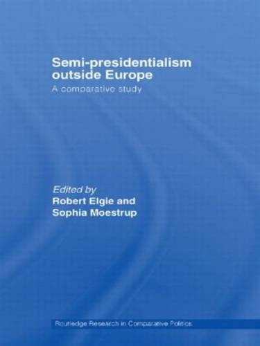 Semi-Presidentialism Outside Europe: A Comparative Study - Routledge Research in Comparative Politics (Paperback)