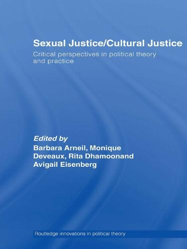 Sexual Justice / Cultural Justice: Critical Perspectives in Political Theory and Practice - Routledge Innovations in Political Theory (Paperback)