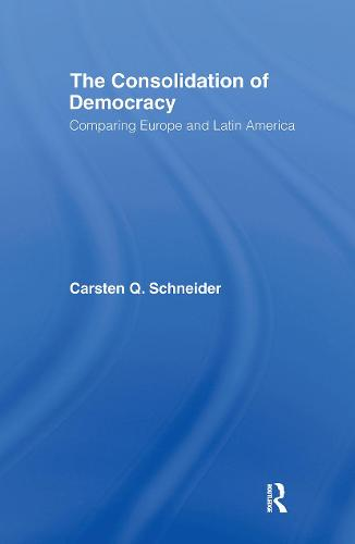 The Consolidation of Democracy: Comparing Europe and Latin America - Democratization Studies (Paperback)