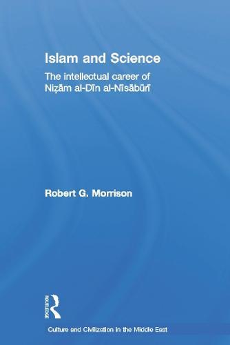 Islam and Science: The Intellectual Career of Nizam al-Din al-Nisaburi - Culture and Civilization in the Middle East (Paperback)