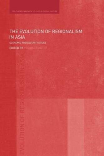 The Evolution of Regionalism in Asia: Economic and Security Issues - Routledge Studies in Globalisation (Paperback)