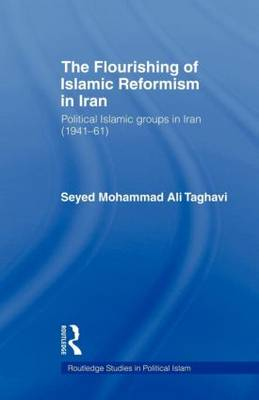 The Flourishing of Islamic Reformism in Iran: Political Islamic Groups in Iran (1941-61) - Routledge Studies in Political Islam (Paperback)