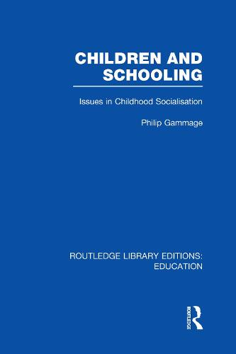 Children and Schooling - Routledge Library Editions: Education (Hardback)