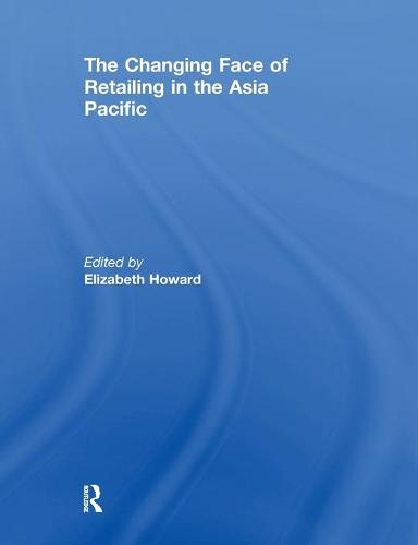 The Changing Face of Retailing in the Asia Pacific (Paperback)