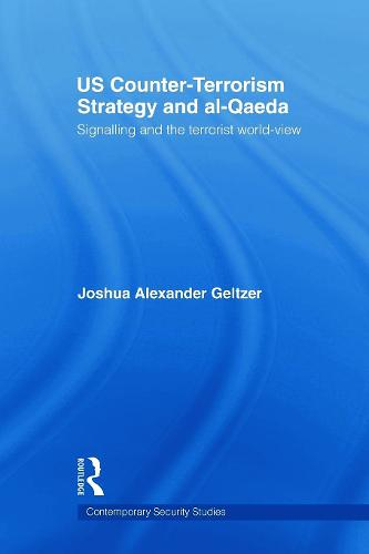 US Counter-Terrorism Strategy and al-Qaeda: Signalling and the Terrorist World-View - Contemporary Security Studies (Paperback)