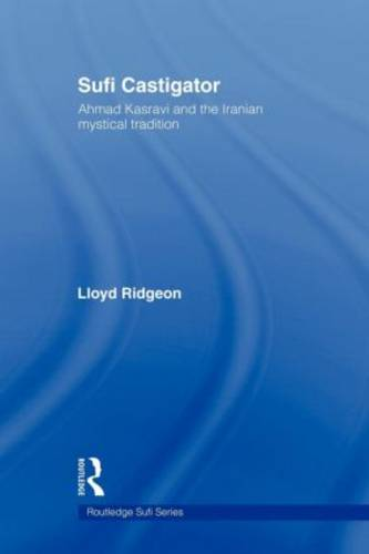 Sufi Castigator: Ahmad Kasravi and the Iranian Mystical Tradition (Paperback)