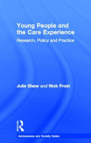 Young People and the Care Experience: Research, Policy and Practice - Adolescence and Society (Hardback)