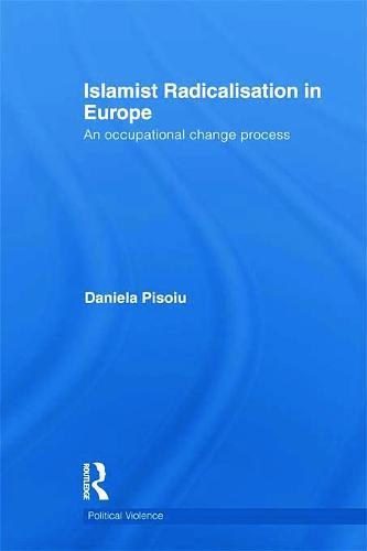 Islamist Radicalisation in Europe: An Occupational Change Process - Political Violence (Hardback)