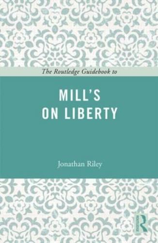 The Routledge Guidebook to Mill's On Liberty - The Routledge Guides to the Great Books (Paperback)