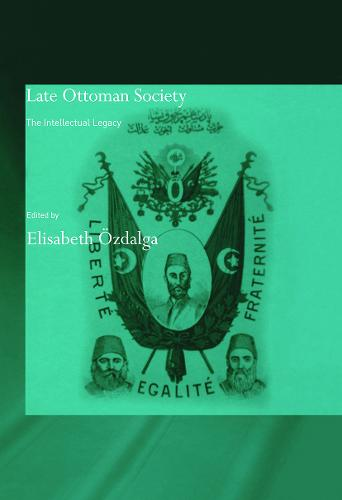 Late Ottoman Society: The Intellectual Legacy - SOAS/Routledge Studies on the Middle East (Paperback)