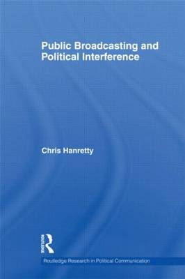 Public Broadcasting and Political Interference - Routledge Research in Political Communication (Hardback)
